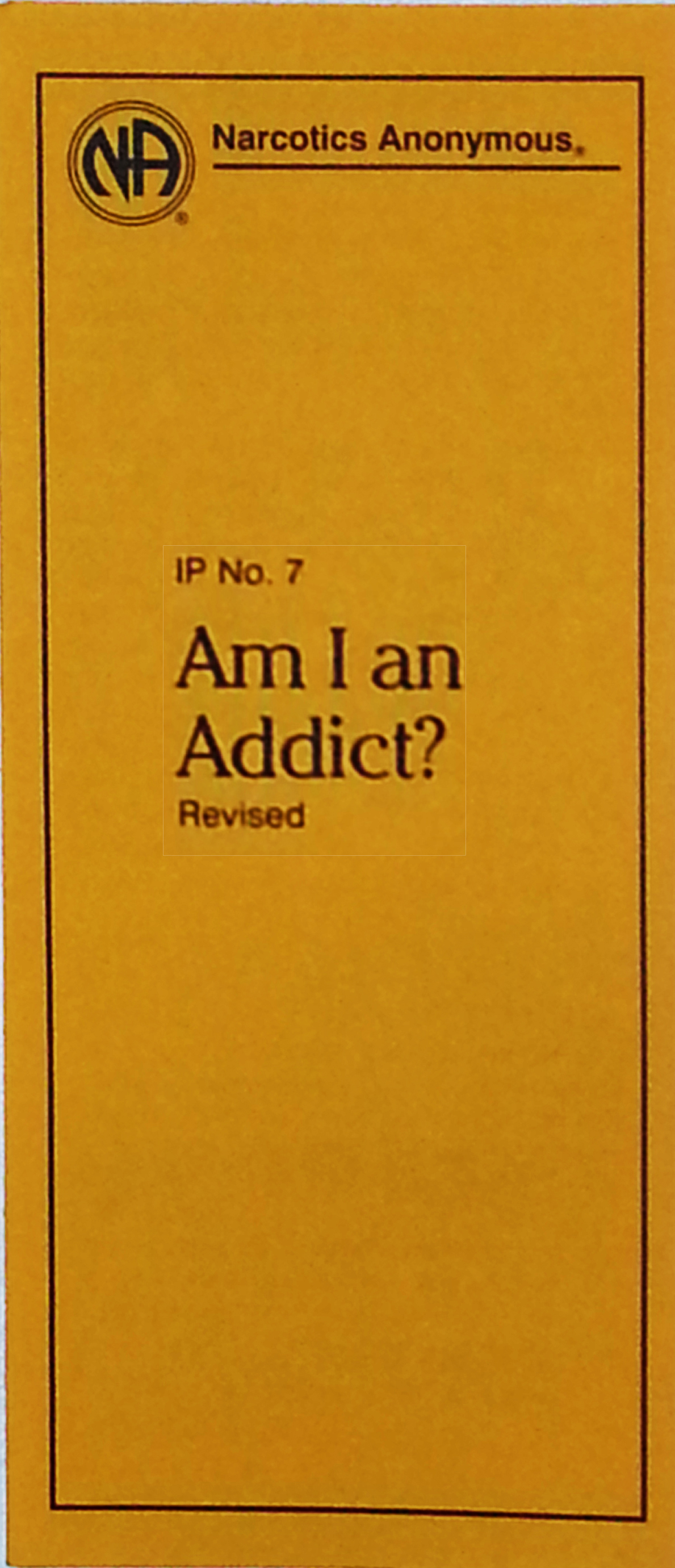 Narcotics Anonymous Information Pamphlet, IP#7 Am I an         Addict?