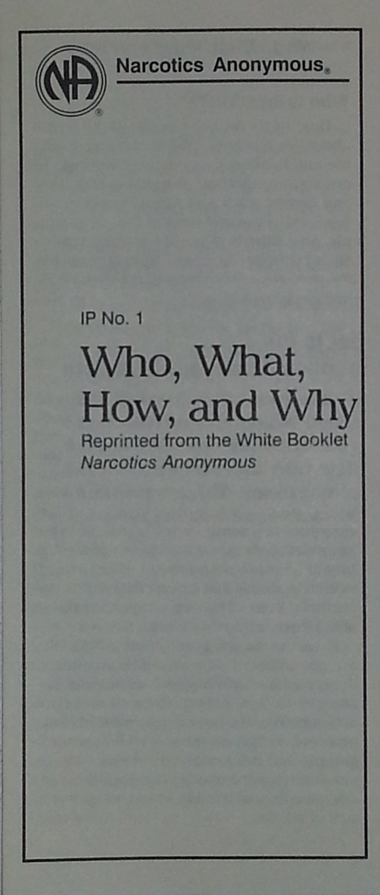 Narcotics Anonymous Information Pamphlet, IP#1 Who, What, How,         and Why