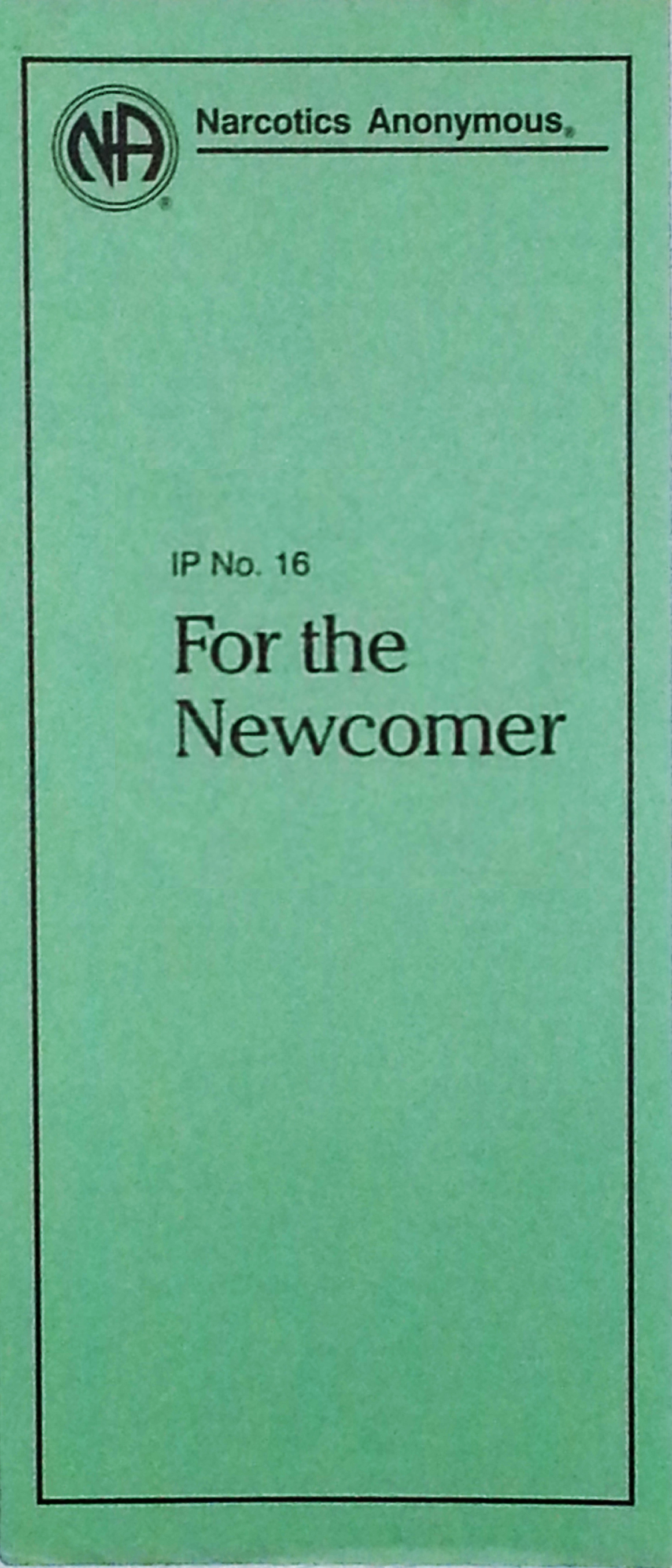Narcotics Anonymous Information Pamphlet, IP#16 For the         Newcomer