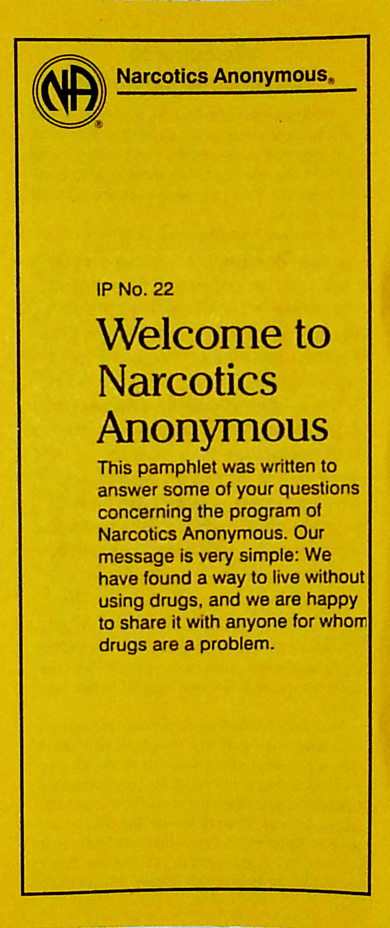 Narcotics Anonymous Information Pamphlet, IP#22 Welcome to         NA